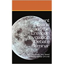 Kent Hovind and the Creation Evolution Debate Seminar: The One Book You Need To Make Sense Of It All