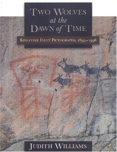 Read Online Two Wolves at the Dawn of Time: Kingcome Inlet Pictographs, 1893-1998 PDF
