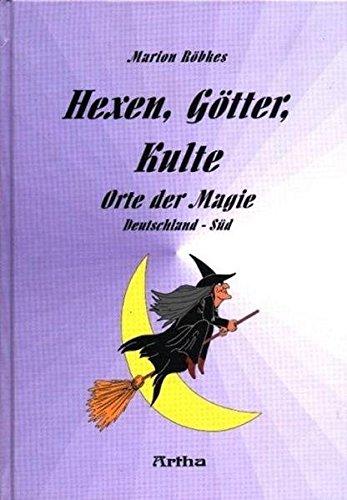 Hexen, Götter, Kulte - Orte der Magie - Band 1: Deutschland Süd