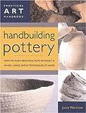 Handbuilding Pottery: Practical Art Handbook