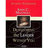 Developing the Leader Within You: Student Workbook