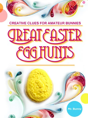 Great Easter Egg Hunts: Creative Clues for Amateur Bunnies (Creative Easter Egg Hunts)