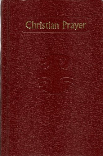 CHRISTIAN PRAYER: The Liturgy of the Hours (Morning Prayer, Daytime Prayer (Selections); Evening Prayer, Night Prayer, Office of Readings (Selections); Edition with Music)
