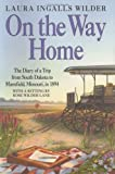 Front cover for the book On the Way Home: The Diary of a Trip from South Dakota to Mansfield, Missouri, in 1894 by Laura Ingalls Wilder