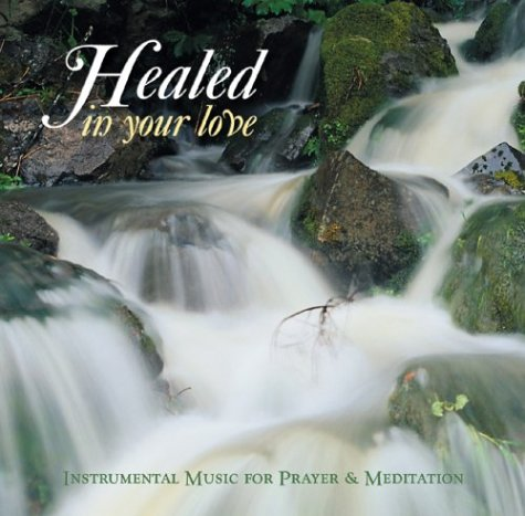 Healed in Your Love (Prayer and Inspiration)