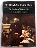 Thomas Eakins : The Heroism of Modern Life, Johns, Elizabeth, 0691040222