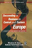 Succeeding in Business in Central and Eastern Europe: A Guide to Cultures, Markets, and Practices (Managing Cultural Differences)