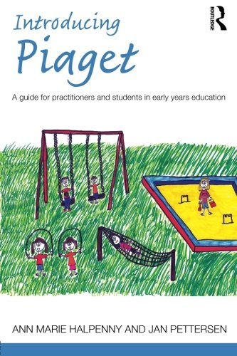 Introducing Piaget: A guide for practitioners and students in early years education (Introducing Early Years Thinkers)