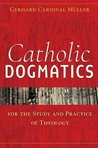 Read Online Catholic Dogmatics for the Study and Practice of Theology PDF