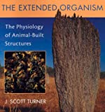 The Extended Organism, J. Scott Turner, 0674001516