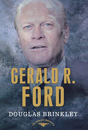 Gerald R. Ford (The American Presidents Series: The 38th President, 1974-1977)