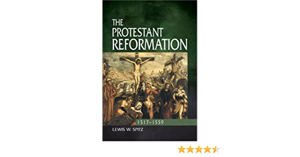 The Protestant Reformation, 1517-1559, by Lewis W. Spitz