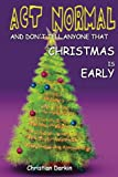img - for Act Normal And Don't Tell Anyone That Christmas Is Early: Read it yourself chapter book for ages 6+ (Act Normal- Chapter books for young readers (chapter book)) (Volume 4) book / textbook / text book