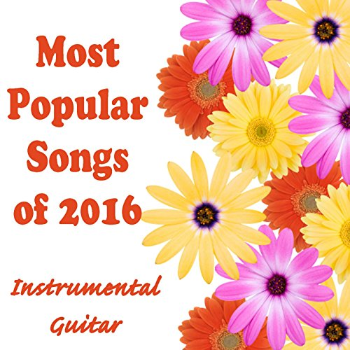(Most Popular Songs of 2016: Instrumental Guitar )