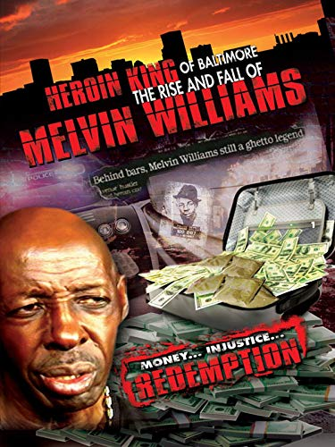 Melvin Williams - The Heroin King of Baltimore: The Rise and Fall of Melvin Williams