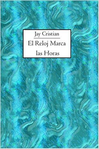El Reloj Marca las Horas (Spanish Edition): Jay Cristian: 9781419622595: Amazon.com: Books