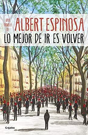 Lo mejor de ir es volver eBook: Espinosa, Albert: Amazon.es ...