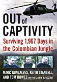 By Marc Gonsalves, Tom Howes, Keith Stansell, Gary Brozek: Out of Captivity: Surviving 1,967 Days in the Colombian Jungle