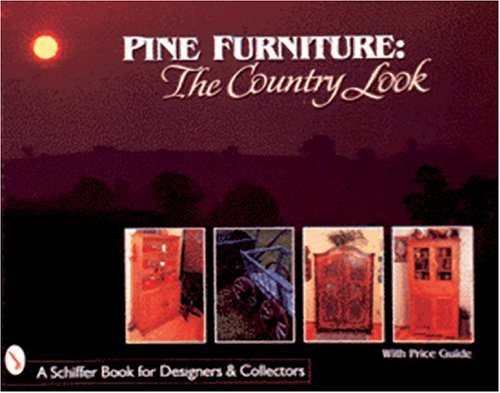 Pine Furniture: The Country Look (Schiffer Book for Designers & Collectors)