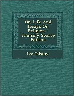 on life and essays on religion leo tolstoy amazon on life and essays on religion leo tolstoy 9781294659716 com books