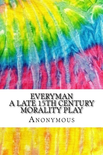Read Online Everyman A Late 15th Century Morality Play: Includes MLA Style Citations for Scholarly Secondary Sources, Peer-Reviewed Journal Articles and Critical Essays (Squid Ink Classics) ebook