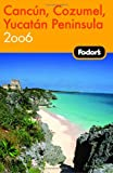 Cancun, Cozumel, Yucatan Peninsula 2006, Fodor's Travel Publications, Inc. Staff, 1400015464