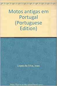 Motos antigas em Portugal (Portuguese Edition): Joao Lopes da Silva