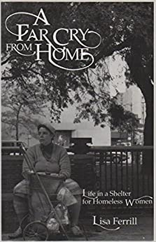 Book A Far Cry from Home: Life in a Shelter for Homeless Women by Lisa Ferrill (1991-04-03)