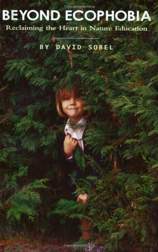 Beyond Ecophobia: Reclaiming the Heart in Nature Education (Nature Literacy Series, Vol. 1) (Nature Literacy)