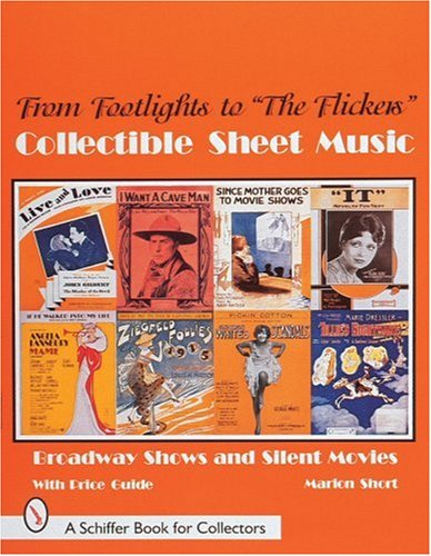 "From Footlights to ""The Flickers,"" Collectible Sheet Music: Broadway Shows and Silent Movies (Schiffer Book for Collectors)"