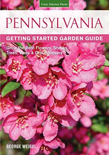 - Pennsylvania Getting Started Garden Guide: Grow the Best Flowers, Shrubs, Trees, Vines & Groundcovers (Garden Guides)