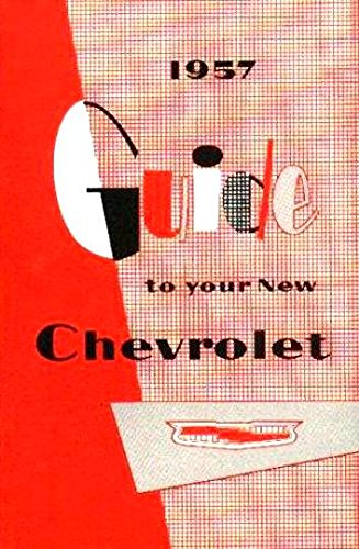 COMPLETE & UNABRIDGED 1957 CHEVROLET OWNERS INSTRUCTION & OPERATING MANUAL - USERS GUIDE - COVERS: One-Fifty 150, Two-Ten 210, Bel Air, sedan delivery, station wagons, and Nomad 57 ()