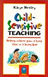 Child-Sensitive Teaching : Helping Children Grow a Living Faith in a Loving God, Henley, Karyn, 0784706964