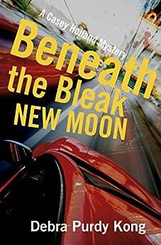 Beneath the Bleak New Moon (Casey Holland Mysteries Book 3) by [Purdy Kong, Debra]