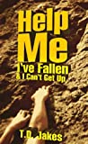 Help Me, I've Fallen and I Can't Get Up!, T. D. Jakes, 1562294350