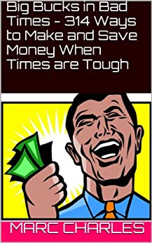 Big Bucks in Bad Times  - 314 Ways to Make  and Save Money  When Times are Tough by [Charles, Marc]