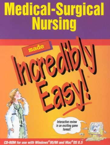 (Medical-Surgical Nursing Made Incredibly Easy! (CD-ROM for Windows and Macintosh))