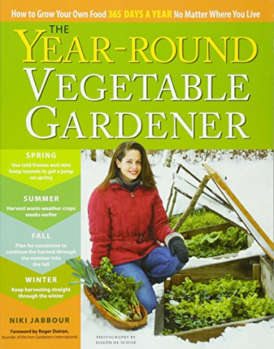The Year-Round Vegetable Gardener: How to Grow Your Own Food 365 Days a Year, No Matter Where You Live (Best Way To Grow Vegetables Indoors)