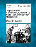 Tropical Radio Corporation, Appellant, vs. State Tax Commissioner, Respondent, David B. Buerger, 1275559522