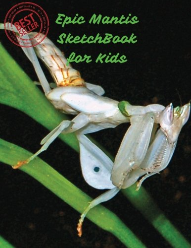 """Epic Mantis SketchBook for Kids: Blank Paper for Drawing, Doodling or Sketching 100 Large Blank Pages (8.5""""x11"""") for Sketching, inspiring, Drawing ... for Kids) (Sketchbook Journal) (Volume 94) pdf"""