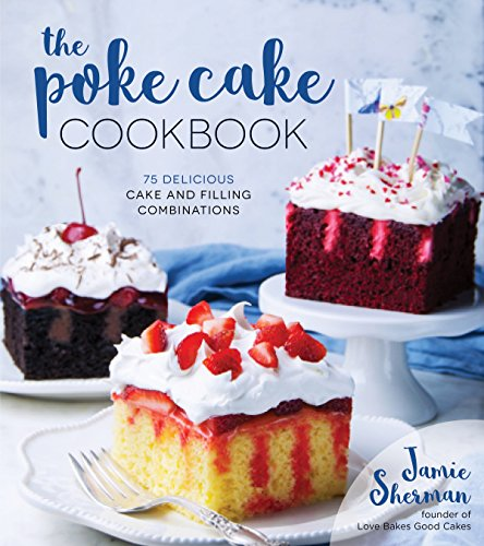 The Poke Cake Cookbook: 75 Delicious
