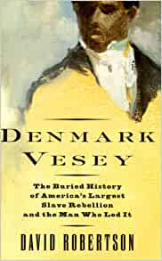 Denmark Vesey: The Buried History of America's Largest