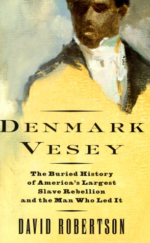 Denmark Vesey: The Buried History of America's Largest Slave Rebellion and the Man Who Led It