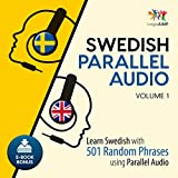 Swedish Parallel Audio: Learn Swedish with 501 Random Phrases Using Parallel Audio, Volume 1