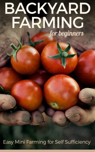 Backyard Farming for Beginners: Easy Mini Farming for Self Sufficiency