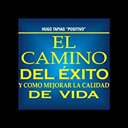 El Camino del Exito y Como Mejorar la Calidad de Vida [The Road to Success and How to Improve the Quality of Life]