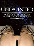 Undaunted: The Forgotten Giants of the Allegheny Observatory