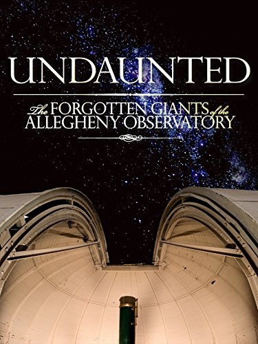 Historic Memorials - Undaunted: The Forgotten Giants of the Allegheny Observatory
