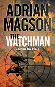 Watchman, The (A Marc Portman Thriller Book 1) by [Magson, Adrian]