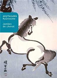 Jambes de cheval par Ryûnosuke Akutagawa